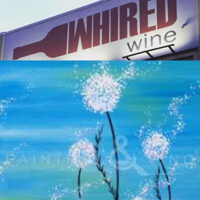 Painting and Wine at WHIRED Wine Bar and Lounge: Dandelion Dust
