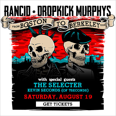 Rancid and Dropkick Murphys: From Boston to Berkeley Tour