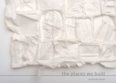 The Places We Built Solo Exhibition of Nicole Seisler