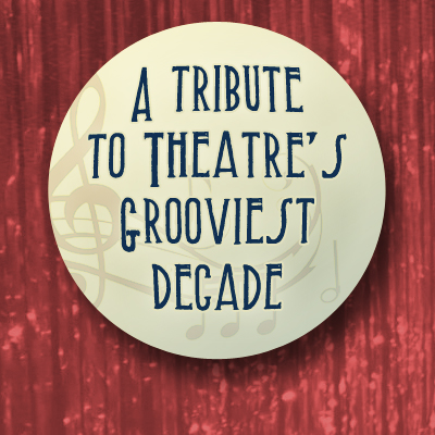 Welcome to the 60s: A Tribute to Theatre's Grooviest Decade