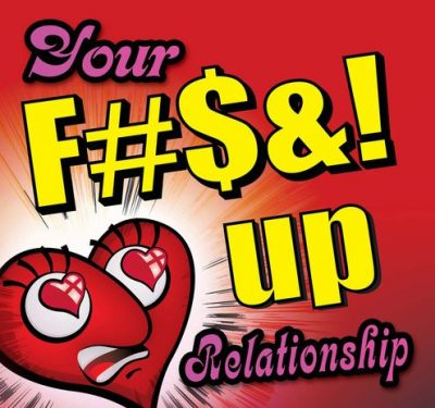 Your F@#$%! Up Relationship
