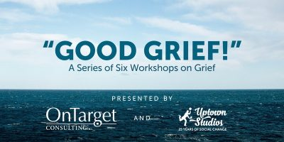 Good Grief: A Series of Six Workshops on Grief in the Workplace