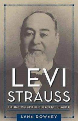 Levi Strauss: The Man Who Gave Blue Jeans to the World