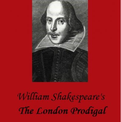 The London Prodigal (The Lost Shakespeare Play Fes...