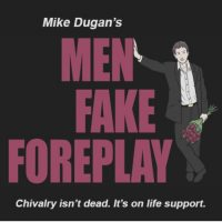 Mike Dugan's Men Fake Foreplay
