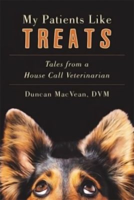 My Patients Like Treats: Tales from a House Call Veterinarian