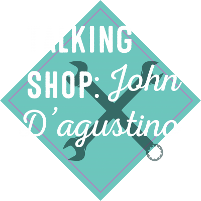 Talking Shop with John D'Agostino