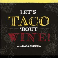Let's Taco 'Bout Wine with Masa Guiseria Tacos