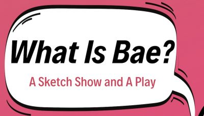What Is Bae? A Sketch Show and a Play