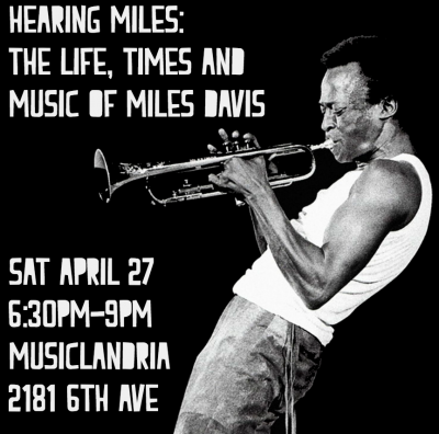 Hearing Miles: The Life, Times, and Music of Miles Davis