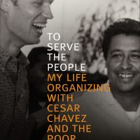 To Serve the People: My Life Organizing with Cesar Chavez and the Poor