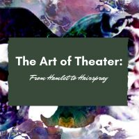 The Art of Theater: From Hamlet to Hairspray