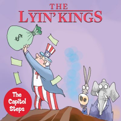 The Capitol Steps: The Lyin' Kings (Postponed)