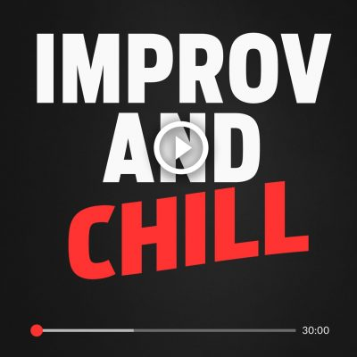 Improv and Chill