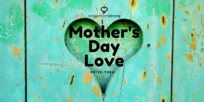 Single Mom Strong Mother's Day Drive-Thru (Curbside)