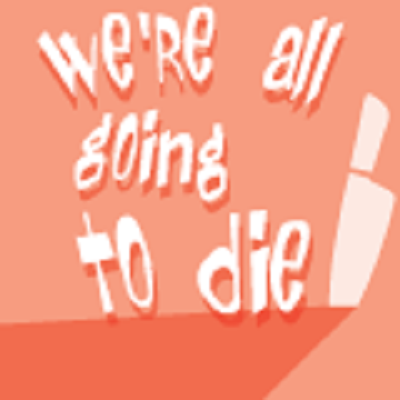We're All Going To Die Streaming Live