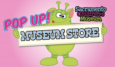 Sacramento Children's Museum Pop-up Museum Store