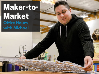 Maker-to-Market Office Hours with Michael Rottman ...
